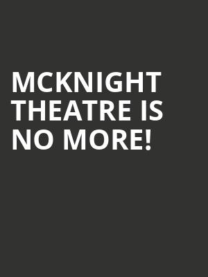 Mcknight Theatre is no more
