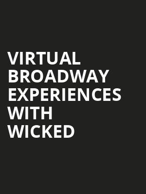 Virtual Broadway Experiences with WICKED Poster